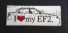 I love my EF2 88-91 Sticker decal JDM Honda Civic