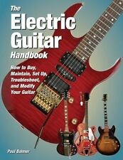The Electric Guitar Handbook: How to Buy, Maintain, Set Up, Troubleshoot, and Mo