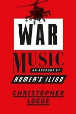 Logue, Chris .. War Music: An Account of Homer's Iliad