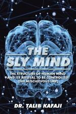 The Sly Mind : The Structure of Human Mind and Its Refusal to Be Controlled...