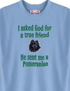 Dog T Shirt - I ask God for a true friend Pomeranian --------- Short Sleeve