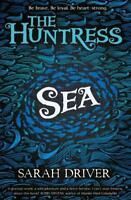 Sea (The Huntress Trilogy), Driver, Sarah, New