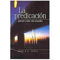 La Predicacion: Puente Entre Dos Mundos: By John R. W. Stott