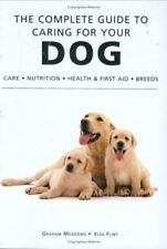 The Complete Guide to Caring for Your Dog,Graham Meadows, Elsa Flint