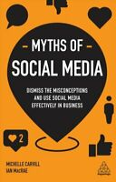 Myths of Social Media Dismiss the Misconceptions and Use Social... 9780749498719