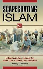 USED (GD) Scapegoating Islam: Intolerance, Security, and the American Muslim
