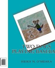 Two Dogs Playing Baseball by Heika N. O'Meara (2010, Paperback)