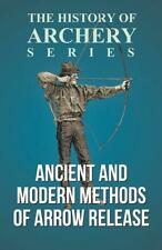 Ancient and Modern Methods of Arrow Release Book ~History of Archery Series~ NEW