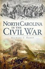 North Carolina in the Civil War by Michael C. Hardy (2011, Paperback)