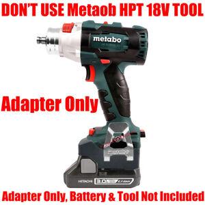 1x Adapter For Metabo 18v (Not 18v HPT) Tool Works On Hitachi 18v Li-Ion Battery