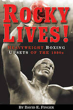 Rocky Lives!: Heavyweight Boxing Upsets of the 1990's by David E. Finger...