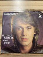 ROLAND KAISER  7 inch Single MANCHMAL MÖCHTE ICH SCHON MIT DIR  (1982)