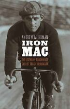 Iron Mac : The Legend of Roughhouse Cyclist Reggie Mcnamara by Andrew M....