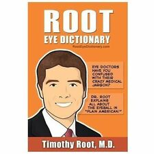 "Root Eye Dictionary: A ""Layman's Explanation"" of the Eye and Common Eye Problems"