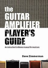 The Guitar Amplifier Player's Guide: An instruction and reference manual for mus