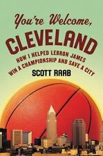 You're Welcome, Cleveland: How I Helped Lebron James Win a Championship and Sav