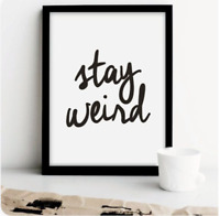 Stay Weird Wall Art Motivational Quote Typography Print Home Decor Funny Gift
