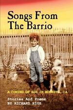 Songs From The Barrio: Coming Of Age In Modesto, Ca. Stories And Poems By Ric...