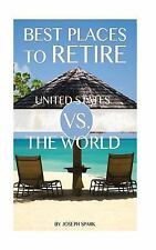 Best Places to Retire: United States vs. the World by Joseph Spark (2014,...