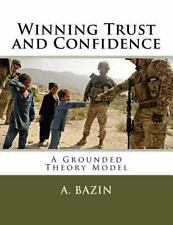 Winning Trust and Confidence : A Grounded Theory Model by A. Bazin (2013,...