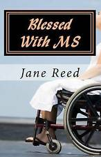 Blessed With MS: How God Used Multiple Sclerosis to Save My Life by Jane Reed