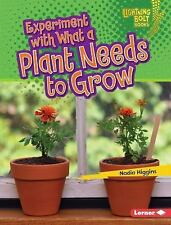 Experiment With What a Plant Needs to Grow (Lightning Bolt Books) by Nadia Higg