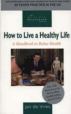 de Vries, Jan, How to Live a Healthy Life: A Handbook to Better Health (Jan de V