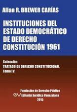 Instituciones Del Estado Democratico de Derecho. Constitucion 1961 by Allan...