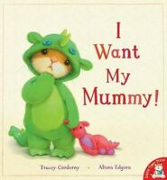 I Want My Mummy! - New Book Corderoy, Tracey
