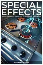 Special Effects: How to Create a Hollywood Film Look on a Home Budget, Michael S