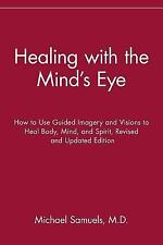 Healing with the Mind's Eye : How to Use Guided Imagery and Visions to Heal...