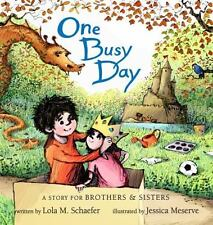 One Busy Day : A Story for Big Brothers and Sisters by Lola M. Schaefer...