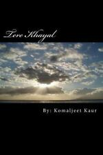 Tere Khayal : A Collection of Your Thoughts ... by Komaljeet Kaur (2014,...