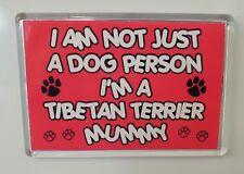 I'M NOT JUST A DOG PERSON I'M A TIBETAN TERRIER MUMMY Novelty Fridge Magnet Gift