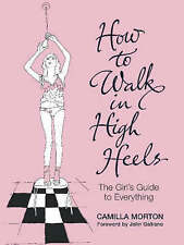 How to Walk in High Heels: The Girl's Guide to Everything by Camilla Morton (Ha…