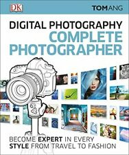 Digital Photography Complete Photographer: Become Expert in Every... by Ang, Tom