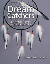 Dream Catchers: Legend, Lore and Artifacts by Oberholtzer, Cath , Hardcover
