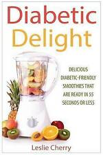 Diabetic Delight Delicious Diabetic-Friendly Smoothies That Are  by Cherry Lesli