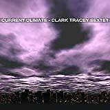 Tracey,Clark/Sextet - Current Climate (NEW CD)