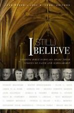 I (Still) Believe : Leading Bible Scholars Share Their Stories of Faith and...