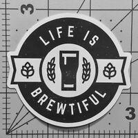 Life Is Brewtiful Beer Stickers IPA Ale Brewmaster Brewery Craft Beverage Decals