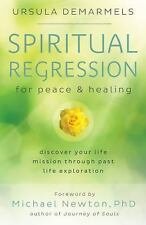 Spiritual Regression for Peace & Healing: Discover Your Life Mission Through Pas