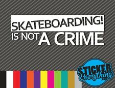 SKATEBOARDING IS NOT A CRIME VINYL DECAL STICKER SKATING SKATE BOARD ES DC FLIP