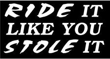 WHITE Vinyl Decal - Ride it like you stole it atv country motorcycle fun sticker