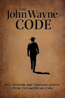 The John Wayne Code: Wit, Wisdom and Timeless Advice [New Book] Paperback