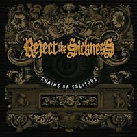 REJECT THE SICKNESS - CHAINS OF SOLITUDE  CD NEUF