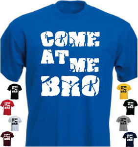 COME AT ME BRO Funny Gift Present New T-shirt Cool Story Bro
