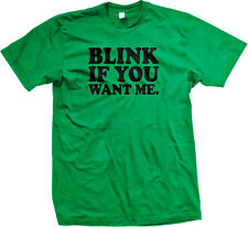 Blink If You Want Me Sex Date Flirt Pick Up Line Joke Party Hit On Men's T-Shirt
