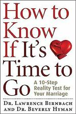 How to Know If It's Time to Go: A 10-Step Reality Test for Your Marriage by Bir