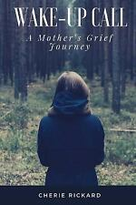 Wake-Up Call.A Mother's Grief Journey: the call that changes your life.